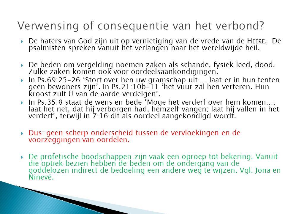  De haters van God zijn uit op vernietiging van de vrede van de H EERE. De psalmisten spreken vanuit het verlangen naar het wereldwijde heil.  De be