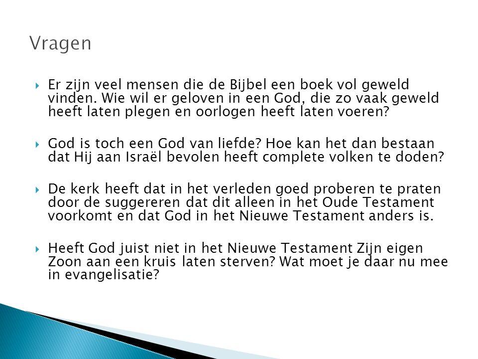  Er zijn veel mensen die de Bijbel een boek vol geweld vinden. Wie wil er geloven in een God, die zo vaak geweld heeft laten plegen en oorlogen heeft