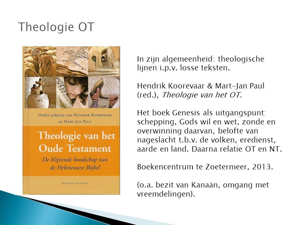 In zijn algemeenheid: theologische lijnen i.p.v. losse teksten. Hendrik Koorevaar & Mart-Jan Paul (red.), Theologie van het OT. Het boek Genesis als u