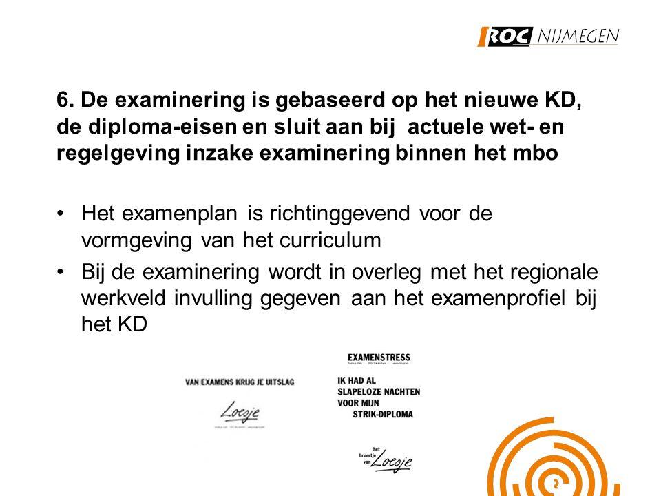 6. De examinering is gebaseerd op het nieuwe KD, de diploma-eisen en sluit aan bij actuele wet- en regelgeving inzake examinering binnen het mbo Het e