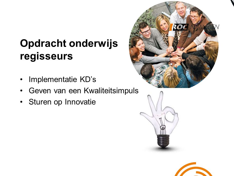 Opdracht onderwijs regisseurs Implementatie KD's Geven van een Kwaliteitsimpuls Sturen op Innovatie