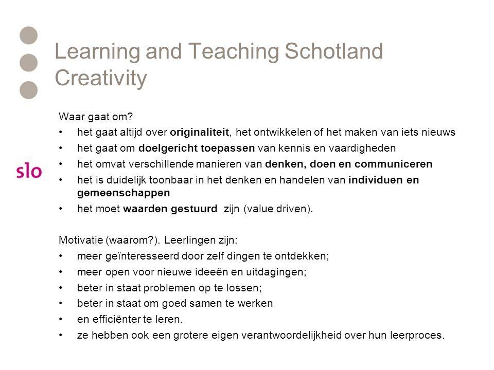Learning and Teaching Schotland Creativity Waar gaat om? het gaat altijd over originaliteit, het ontwikkelen of het maken van iets nieuws het gaat om