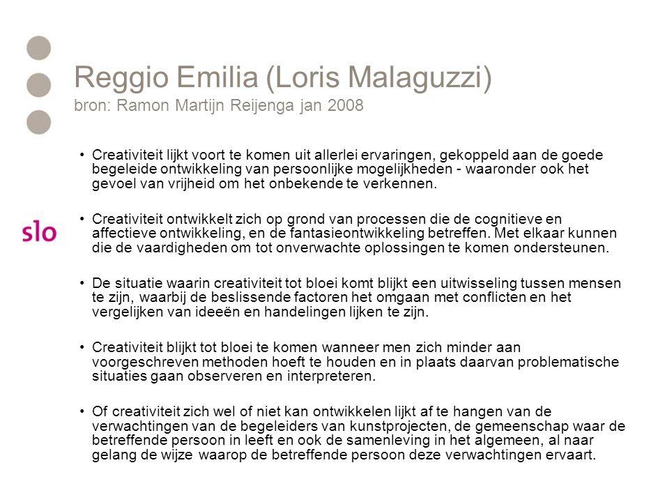 Reggio Emilia (Loris Malaguzzi) bron: Ramon Martijn Reijenga jan 2008 Creativiteit lijkt voort te komen uit allerlei ervaringen, gekoppeld aan de goed