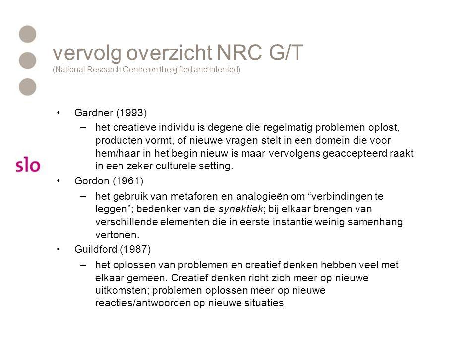 vervolg overzicht NRC G/T (National Research Centre on the gifted and talented) Gardner (1993) –het creatieve individu is degene die regelmatig proble