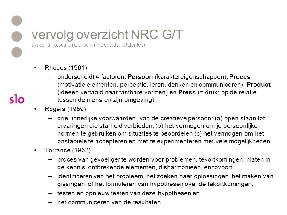 vervolg overzicht NRC G/T (National Research Centre on the gifted and talented) Rhodes (1961) –onderscheidt 4 factoren: Persoon (karaktereigenschappen