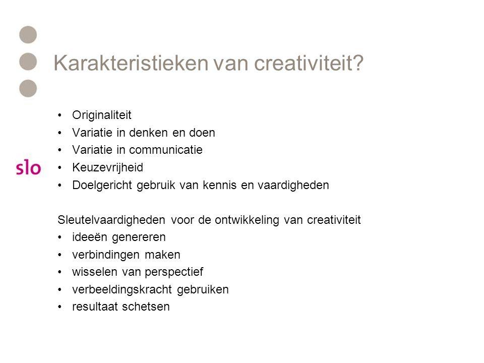 Karakteristieken van creativiteit? Originaliteit Variatie in denken en doen Variatie in communicatie Keuzevrijheid Doelgericht gebruik van kennis en v