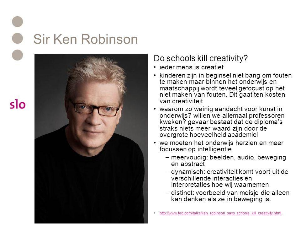 Sir Ken Robinson Do schools kill creativity? ieder mens is creatief kinderen zijn in beginsel niet bang om fouten te maken maar binnen het onderwijs e