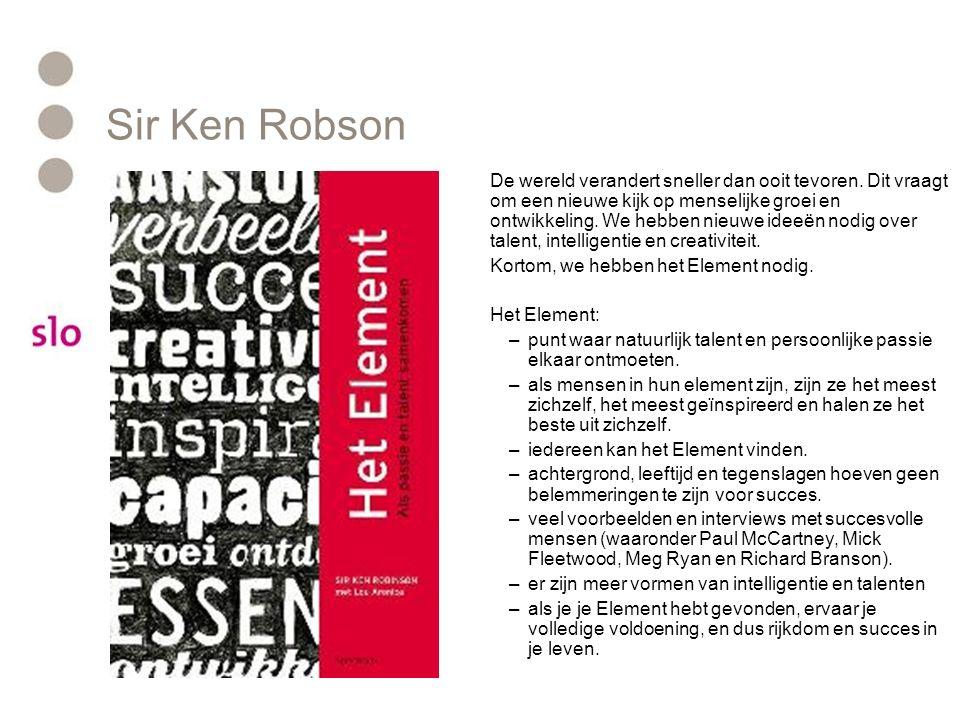 Sir Ken Robson De wereld verandert sneller dan ooit tevoren. Dit vraagt om een nieuwe kijk op menselijke groei en ontwikkeling. We hebben nieuwe ideeë