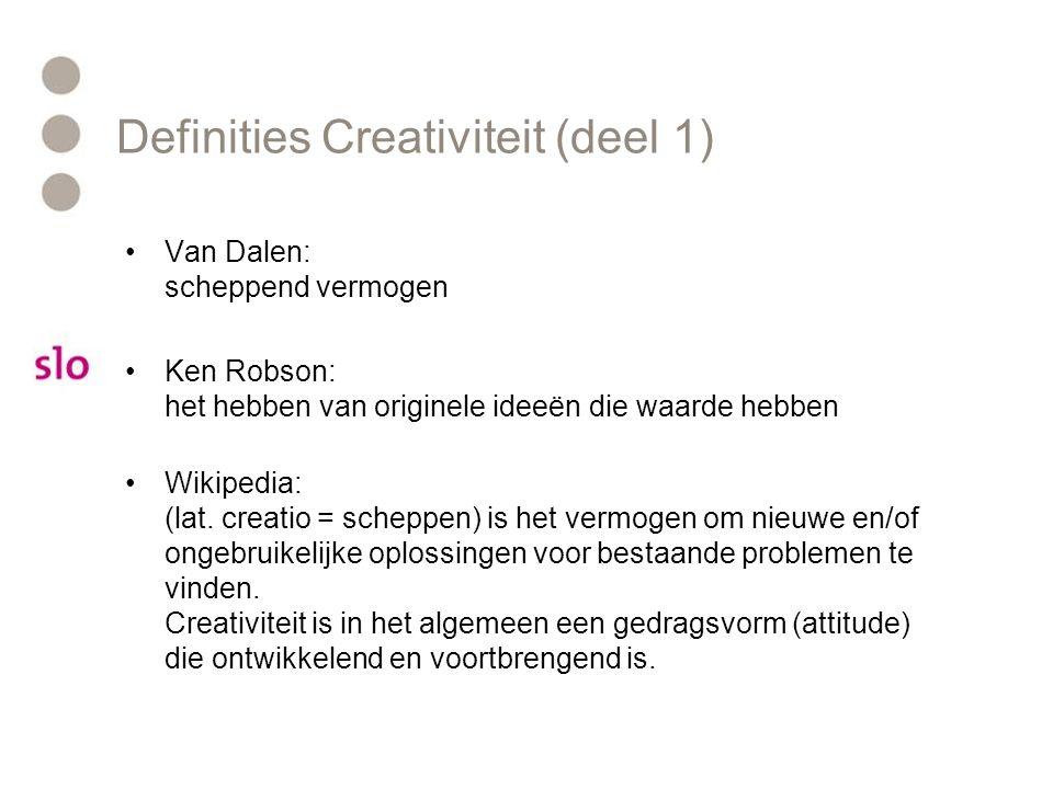 Definities Creativiteit (deel 1) Van Dalen: scheppend vermogen Ken Robson: het hebben van originele ideeën die waarde hebben Wikipedia: (lat. creatio