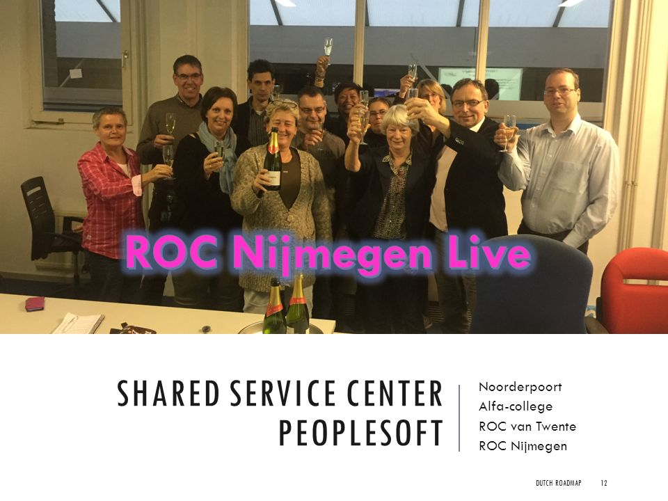 SHARED SERVICE CENTER PEOPLESOFT Noorderpoort Alfa-college ROC van Twente ROC Nijmegen DUTCH ROADMAP12