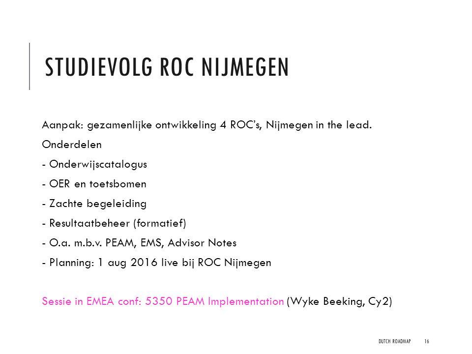 STUDIEVOLG ROC NIJMEGEN Aanpak: gezamenlijke ontwikkeling 4 ROC's, Nijmegen in the lead. Onderdelen - Onderwijscatalogus - OER en toetsbomen - Zachte