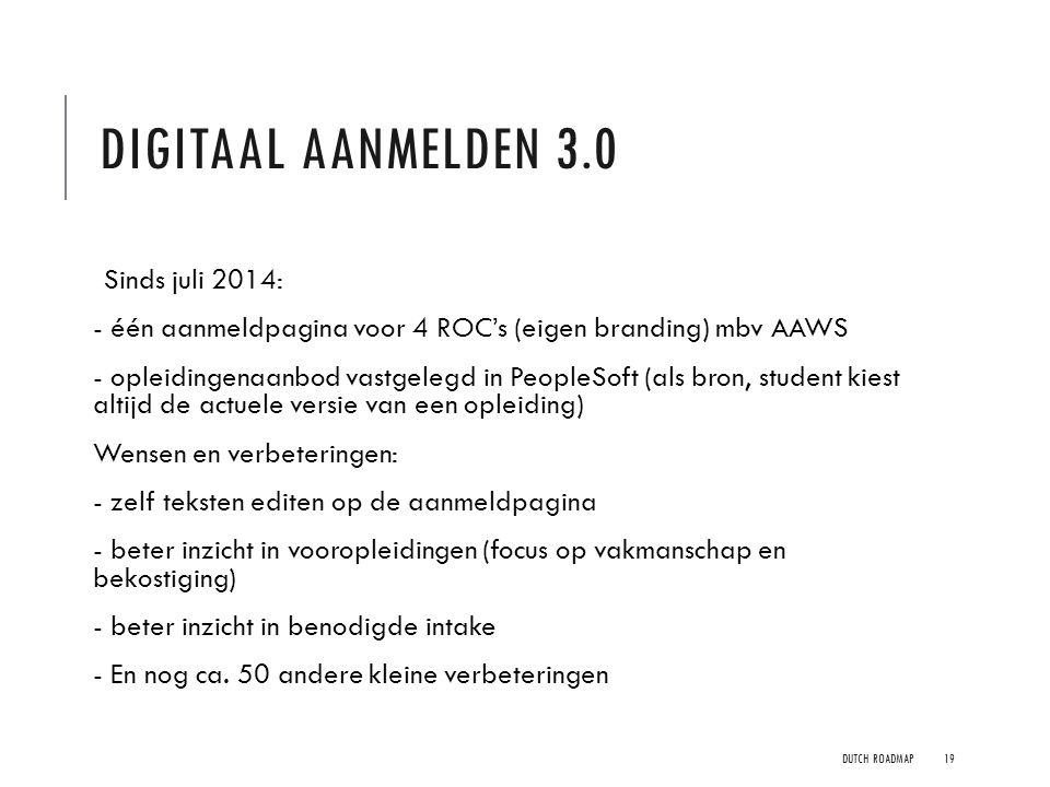 DIGITAAL AANMELDEN 3.0 Sinds juli 2014: - één aanmeldpagina voor 4 ROC's (eigen branding) mbv AAWS - opleidingenaanbod vastgelegd in PeopleSoft (als b