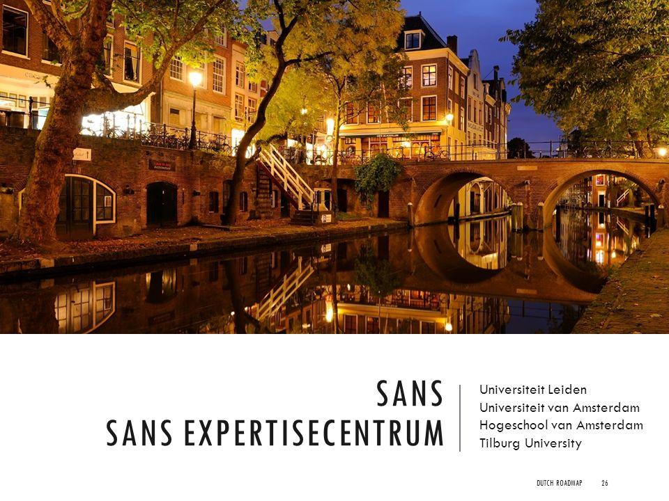 SANS SANS EXPERTISECENTRUM Universiteit Leiden Universiteit van Amsterdam Hogeschool van Amsterdam Tilburg University DUTCH ROADMAP26