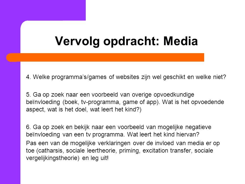Vervolg opdracht: Media 4. Welke programma's/games of websites zijn wel geschikt en welke niet? 5. Ga op zoek naar een voorbeeld van overige opvoedkun