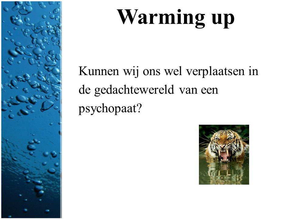 Warming up Kunnen wij ons wel verplaatsen in de gedachtewereld van een psychopaat?