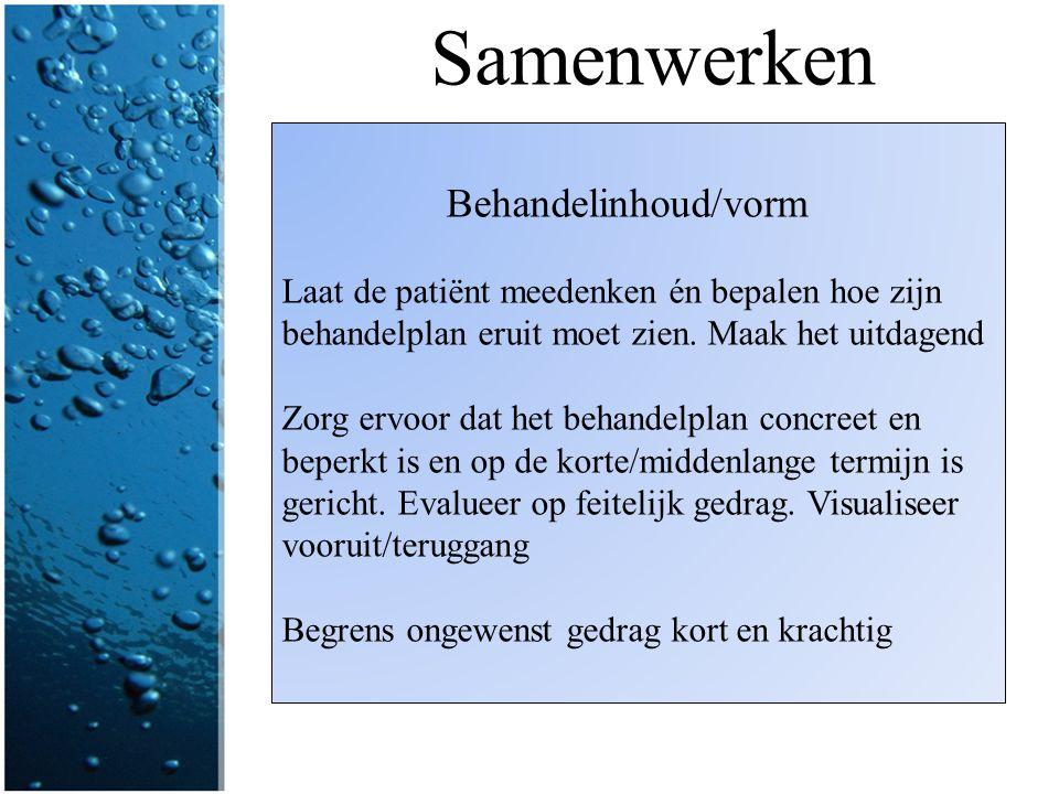 Samenwerken Behandelinhoud/vorm Laat de patiënt meedenken én bepalen hoe zijn behandelplan eruit moet zien. Maak het uitdagend Zorg ervoor dat het beh