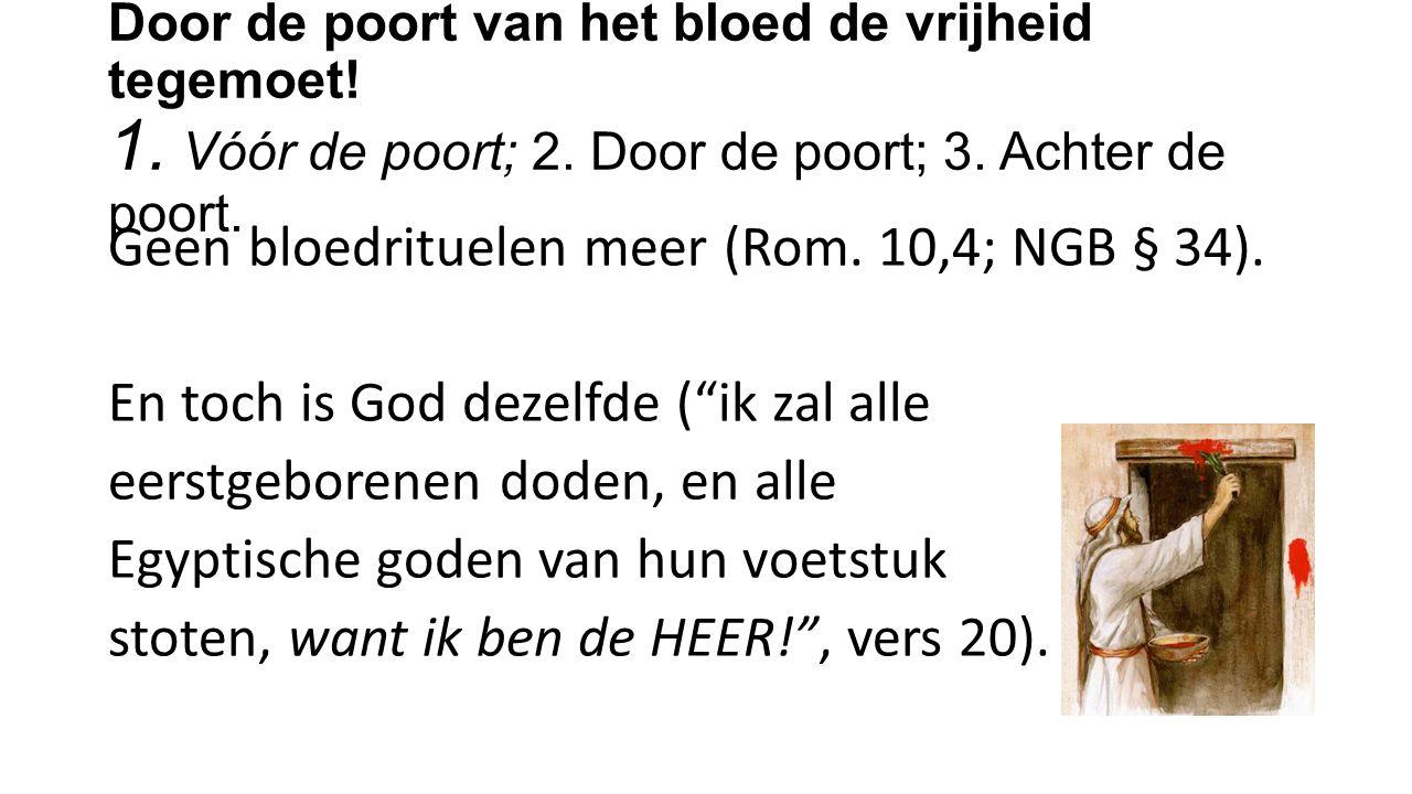 Door de poort van het bloed de vrijheid tegemoet! 1. Vóór de poort; 2. Door de poort; 3. Achter de poort. Geen bloedrituelen meer (Rom. 10,4; NGB § 34