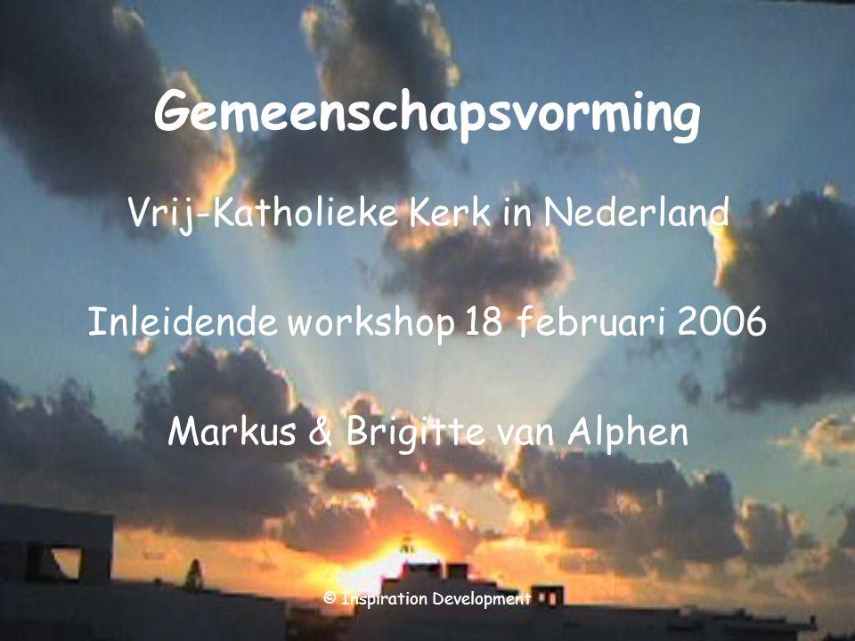 © Inspiration Development Gemeenschapsvorming Vrij-Katholieke Kerk in Nederland Inleidende workshop 18 februari 2006 Markus & Brigitte van Alphen