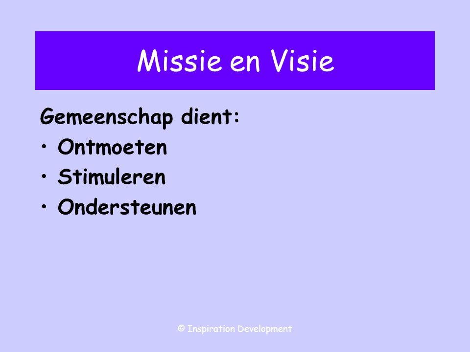 © Inspiration Development Missie en Visie Gemeenschap dient: Ontmoeten Stimuleren Ondersteunen