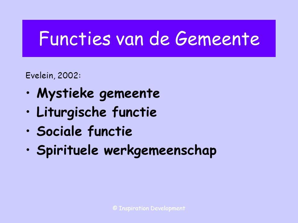 © Inspiration Development Functies van de Gemeente Evelein, 2002: Mystieke gemeente Liturgische functie Sociale functie Spirituele werkgemeenschap