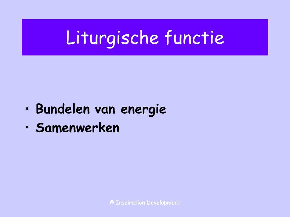 © Inspiration Development Liturgische functie Bundelen van energie Samenwerken