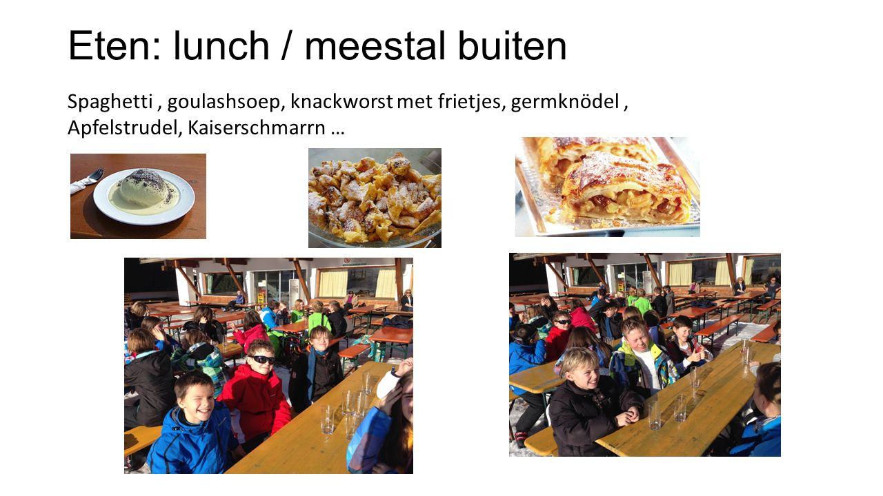 Eten: lunch / meestal buiten Spaghetti, goulashsoep, knackworst met frietjes, germknödel, Apfelstrudel, Kaiserschmarrn …