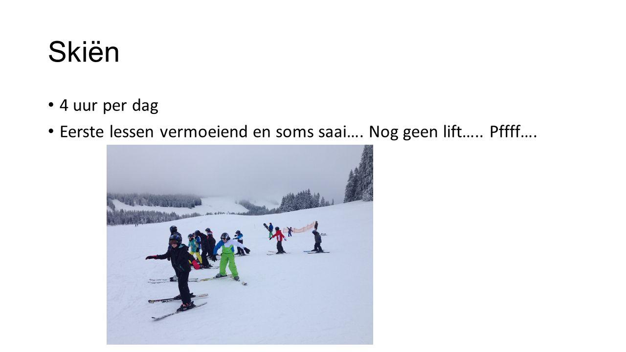 Skiën 4 uur per dag Eerste lessen vermoeiend en soms saai…. Nog geen lift….. Pffff….