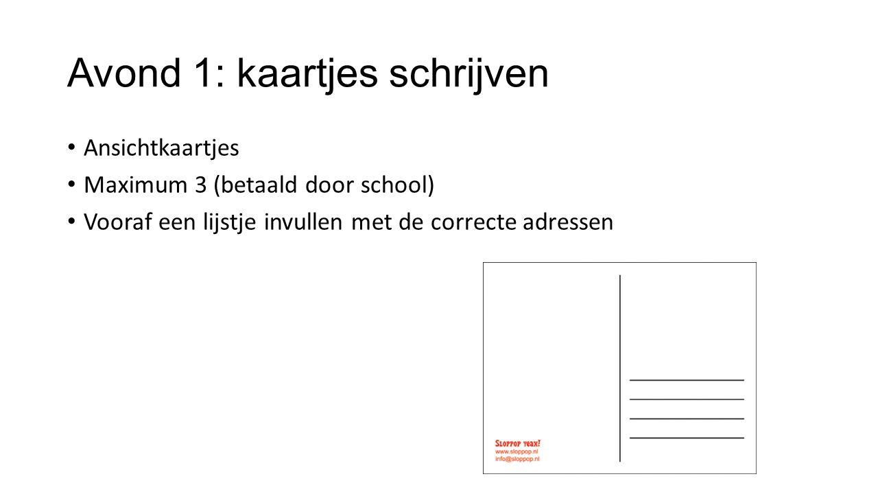 Avond 1: kaartjes schrijven Ansichtkaartjes Maximum 3 (betaald door school) Vooraf een lijstje invullen met de correcte adressen