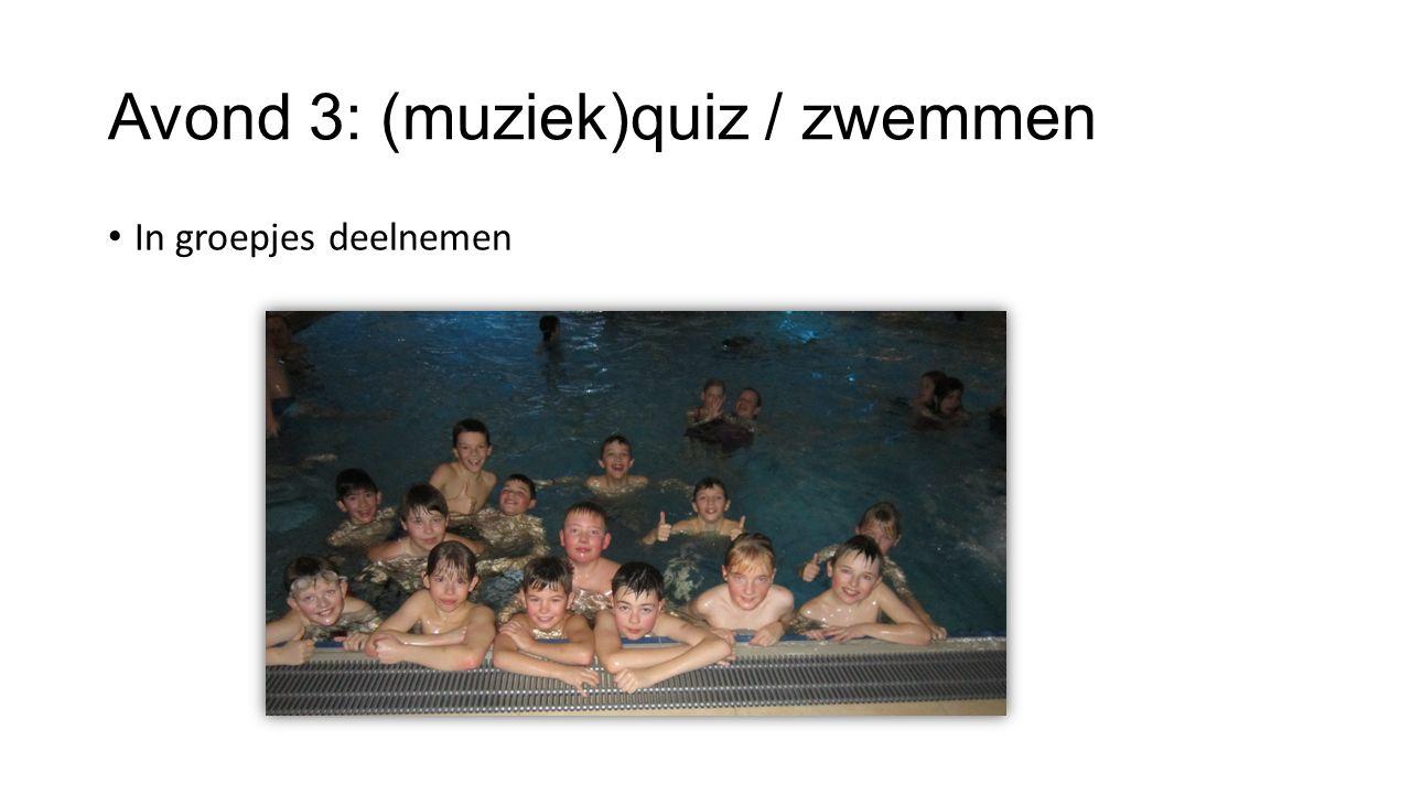 Avond 3: (muziek)quiz / zwemmen In groepjes deelnemen
