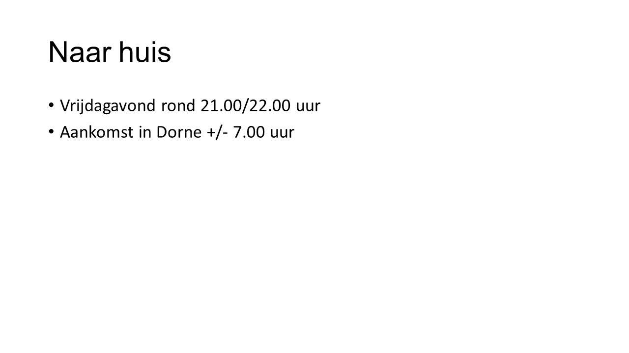 Naar huis Vrijdagavond rond 21.00/22.00 uur Aankomst in Dorne +/- 7.00 uur