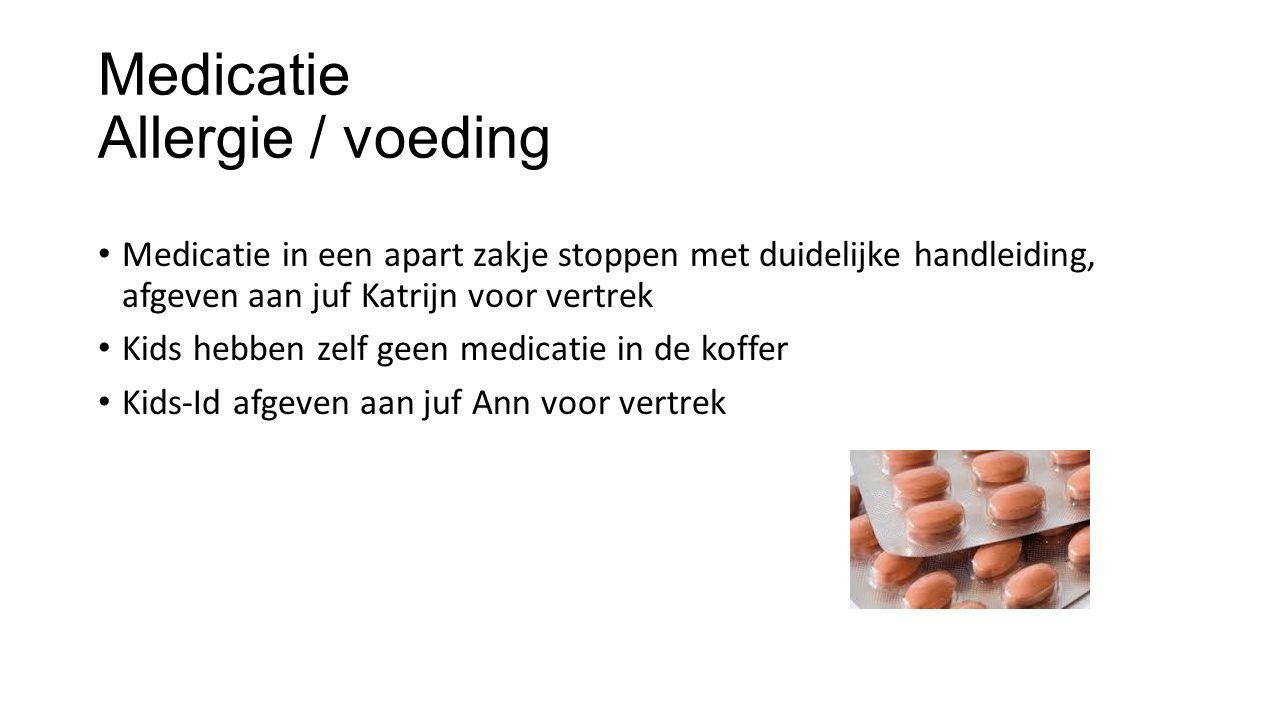 Medicatie Allergie / voeding Medicatie in een apart zakje stoppen met duidelijke handleiding, afgeven aan juf Katrijn voor vertrek Kids hebben zelf ge
