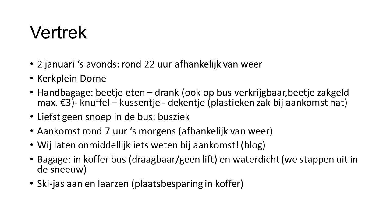 Vertrek 2 januari 's avonds: rond 22 uur afhankelijk van weer Kerkplein Dorne Handbagage: beetje eten – drank (ook op bus verkrijgbaar,beetje zakgeld