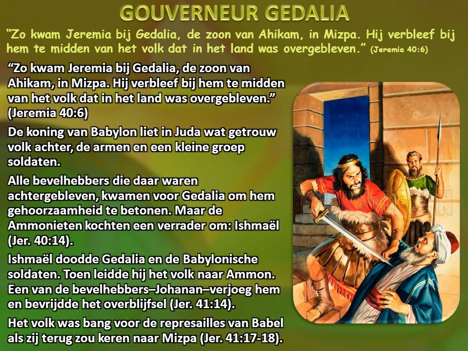 """""""Zo kwam Jeremia bij Gedalia, de zoon van Ahikam, in Mizpa. Hij verbleef bij hem te midden van het volk dat in het land was overgebleven."""" (Jeremia 40"""