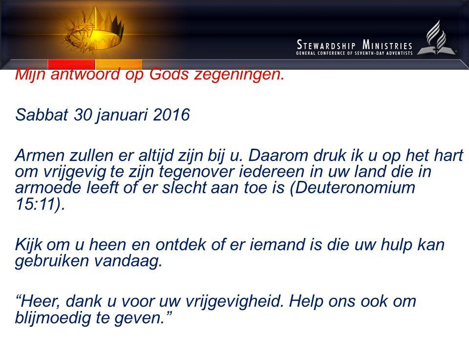 Mijn antwoord op Gods zegeningen. Sabbat 30 januari 2016 Armen zullen er altijd zijn bij u.
