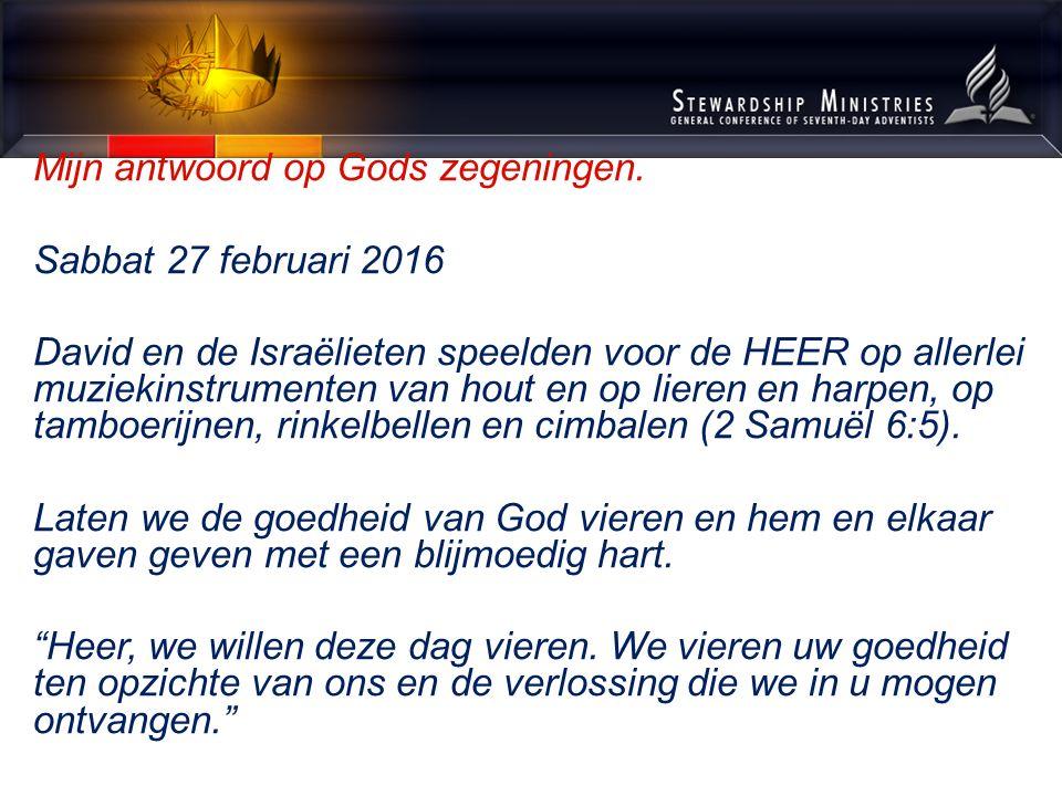 Mijn antwoord op Gods zegeningen.Sabbat 5 maart 2016 Ik zal je wens vervullen.