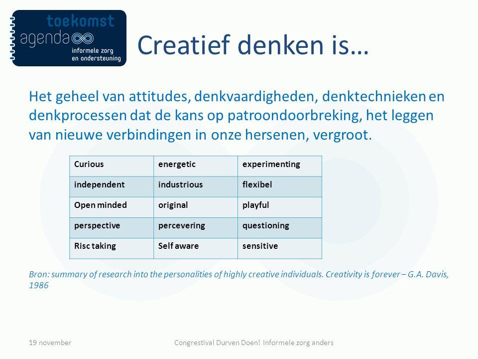 Creatief denken is… Het geheel van attitudes, denkvaardigheden, denktechnieken en denkprocessen dat de kans op patroondoorbreking, het leggen van nieu