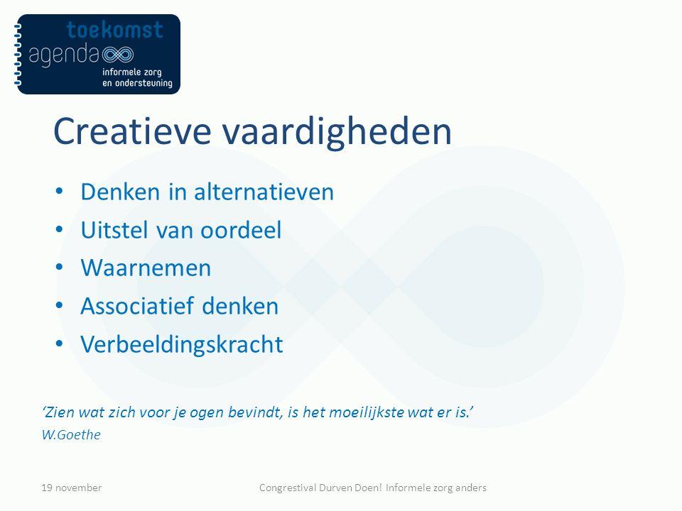Creatieve vaardigheden Denken in alternatieven Uitstel van oordeel Waarnemen Associatief denken Verbeeldingskracht 'Zien wat zich voor je ogen bevindt, is het moeilijkste wat er is.' W.Goethe 19 novemberCongrestival Durven Doen.