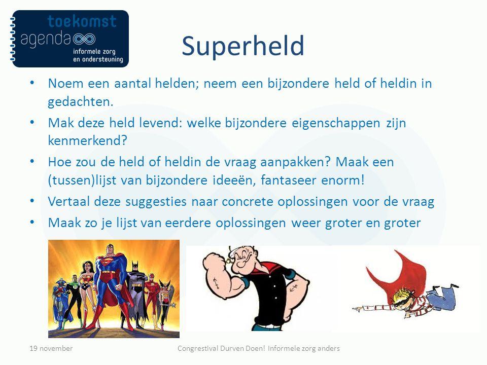 Superheld Noem een aantal helden; neem een bijzondere held of heldin in gedachten. Mak deze held levend: welke bijzondere eigenschappen zijn kenmerken
