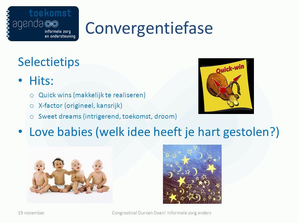 Convergentiefase Selectietips Hits: o Quick wins (makkelijk te realiseren) o X-factor (origineel, kansrijk) o Sweet dreams (intrigerend, toekomst, dro
