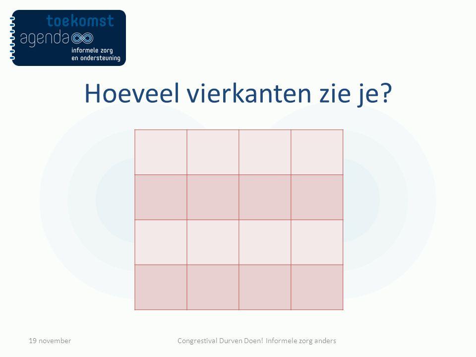 Hoeveel vierkanten zie je? 19 novemberCongrestival Durven Doen! Informele zorg anders