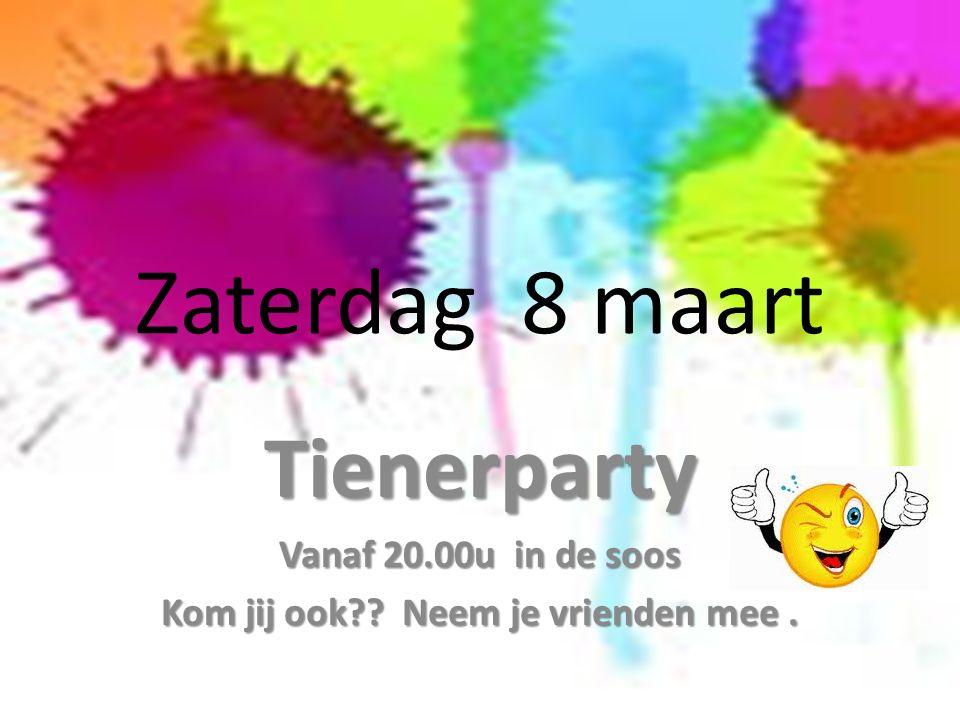 Zaterdag 8 maart Tienerparty Vanaf 20.00u in de soos Kom jij ook Neem je vrienden mee.