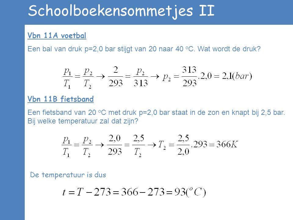 Schoolboekensommetjes II Vbn 11A voetbal Een bal van druk p=2,0 bar stijgt van 20 naar 40 o C. Wat wordt de druk? Vbn 11B fietsband Een fietsband van