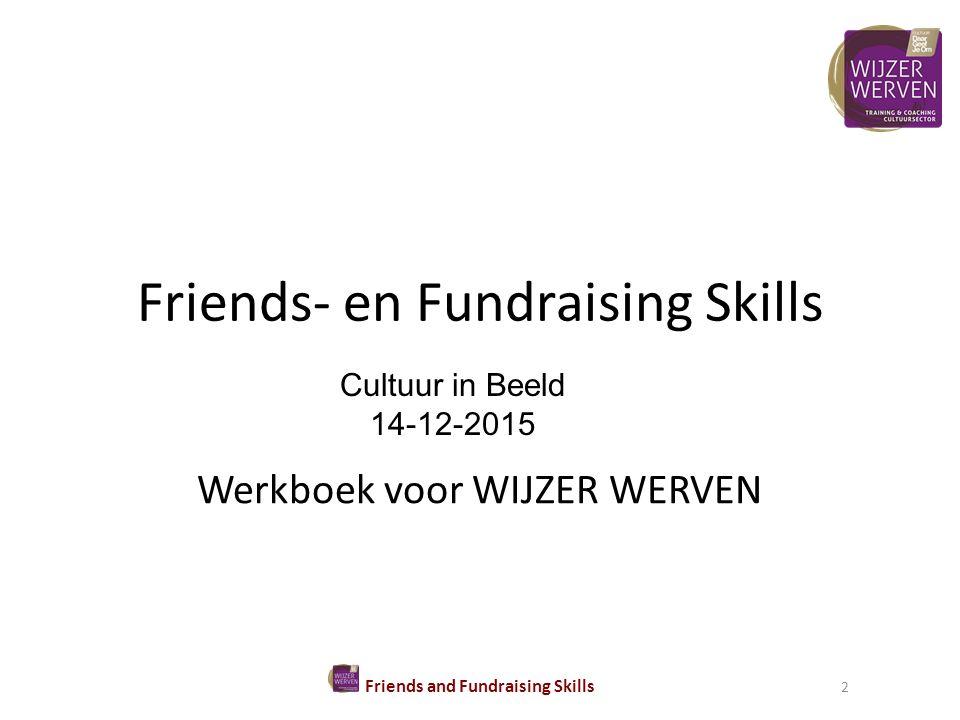 Friends- en Fundraising Skills Werkboek voor WIJZER WERVEN Friends and Fundraising Skills 2 Cultuur in Beeld 14-12-2015