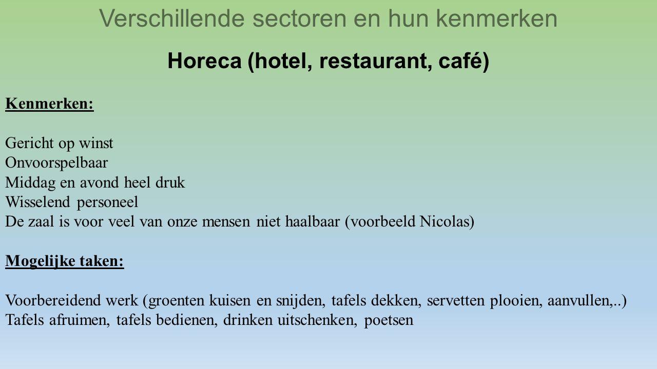 Verschillende sectoren en hun kenmerken Horeca (hotel, restaurant, café) Kenmerken: Gericht op winst Onvoorspelbaar Middag en avond heel druk Wisselen