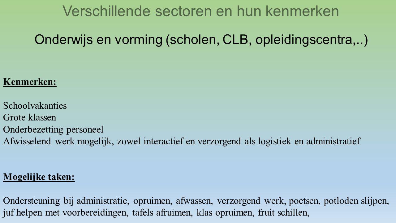 Verschillende sectoren en hun kenmerken Onderwijs en vorming (scholen, CLB, opleidingscentra,..) Kenmerken: Schoolvakanties Grote klassen Onderbezetti