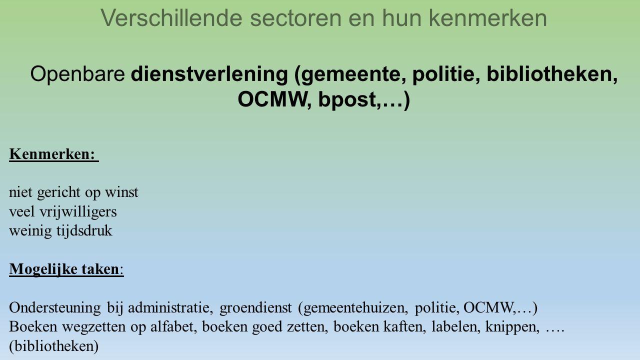 Verschillende sectoren en hun kenmerken Openbare dienstverlening (gemeente, politie, bibliotheken, OCMW, bpost,…) Kenmerken: niet gericht op winst vee