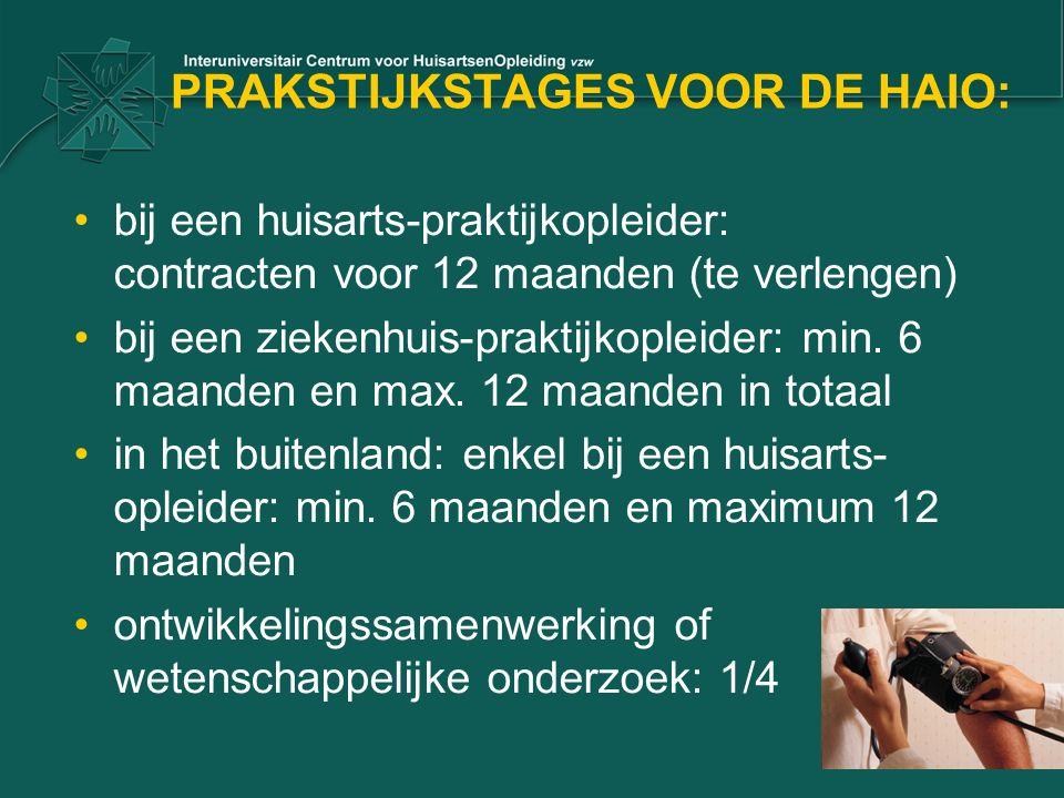 PRAKSTIJKSTAGES VOOR DE HAIO: bij een huisarts-praktijkopleider: contracten voor 12 maanden (te verlengen) bij een ziekenhuis-praktijkopleider: min. 6