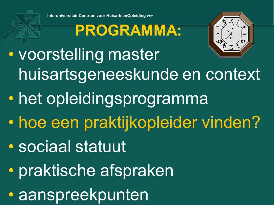 PROGRAMMA: voorstelling master huisartsgeneeskunde en context het opleidingsprogramma hoe een praktijkopleider vinden? sociaal statuut praktische afsp