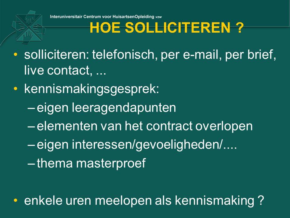 HOE SOLLICITEREN ? solliciteren: telefonisch, per e-mail, per brief, live contact,... kennismakingsgesprek: –eigen leeragendapunten –elementen van het