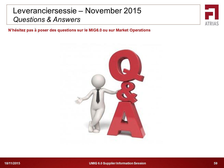 UMIG 6.0 Supplier Information Session 5918/11/2015 N'hésitez pas à poser des questions sur le MIG6.0 ou sur Market Operations Leveranciersessie – Nove